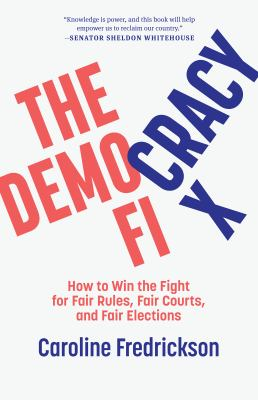 The democracy fix: how to win the fight for fair rules, fair courses, and fair elections