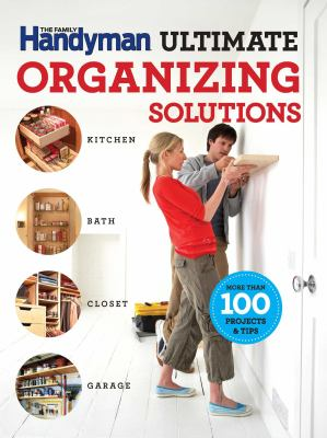 Ultimate organizing solutions : kitchen, bath, closet, garage edited by Ken Collier