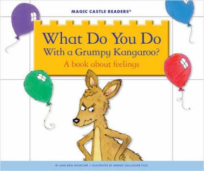 What do you do with a grumpy kangaroo : a book about feelings