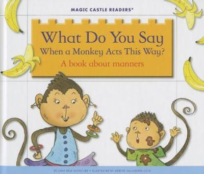 What do you say when a monkey acts this way : a book about manners