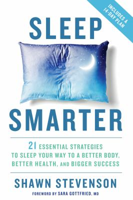 Sleep smarter : 21 essential strategies to sleep your way to a be
