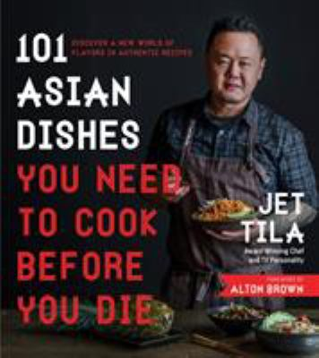 101 Asian dishes you need to cook before you die : discover a new world of flavors in authentic recipes