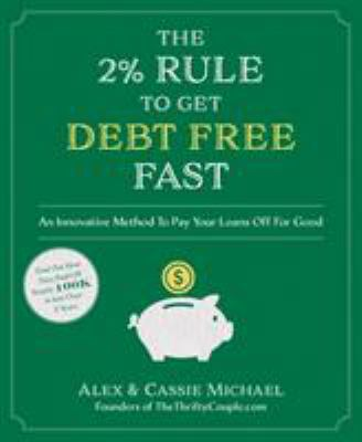 The 2% rule to get debt free fast : an innovative method to pay your loans off for good