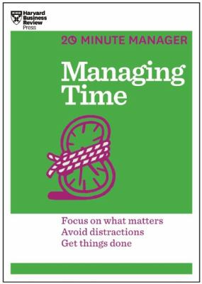 Managing time : focus on what matters, avoid distractions, get things done.
