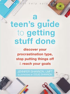 A teen's guide to getting stuff done : discover your procrastination type, stop putting things off & reach your goals