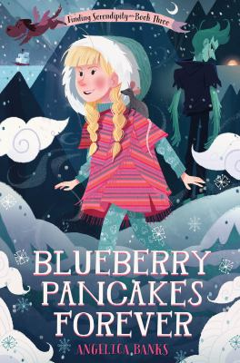 Blueberry pancakes forever : finding Serendipity