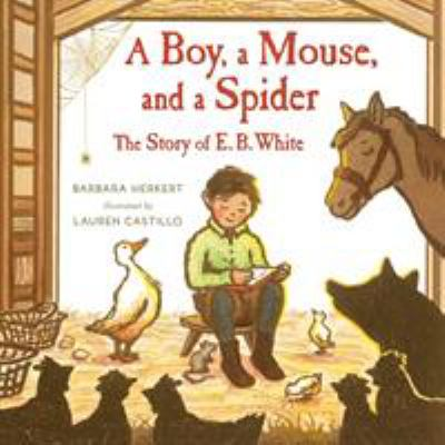 A boy, a mouse, and a spider : the story of E.B. White