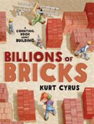 Billions of bricks : a counting book about building