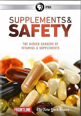 Supplements and safety, the hidden dangers of vitamins & supplements