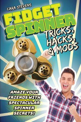 Fidget Spinner tricks, hacks & mods : amaze your friends with spectacular spinner secrets!