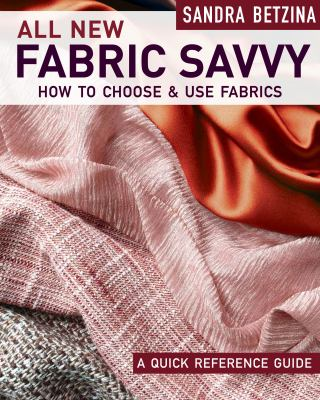 All new fabric savvy : how to choose & use fabrics : a quick reference guide