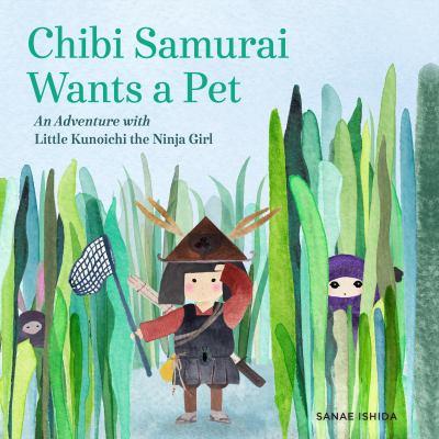 Chibi Samurai wants a pet : an adventure with Little Kunoichi the ninja girl