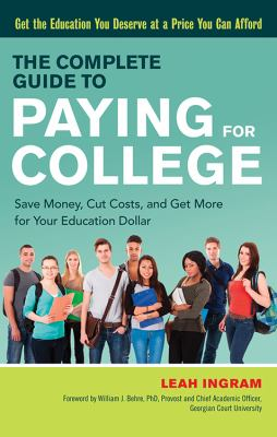 The complete guide to paying for college : save money, cut costs, and get more for your education dollar