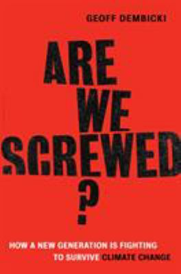 Are we screwed? : how a new generation is fighting to survive climate change