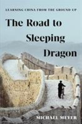 The road to Sleeping Dragon : learning China from the ground up