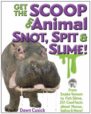 Get the scoop on animal snot, spit & slime! :