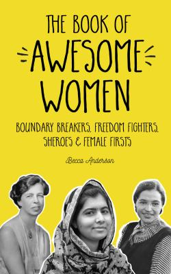 The book of awesome women : boundary breakers, freedom fighters, sheroes & female firsts