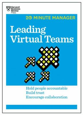 Leading virtual teams : hold people accountable, build trust, encourage collaboration.