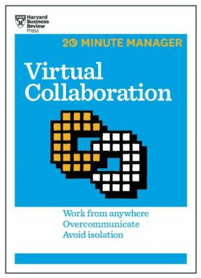 Virtual collaboration : work from anywhere, overcommunicate, avoid isolation.