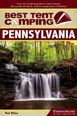 Best tent camping. Pennsylvania : your car-camping guide to scenic beauty, the sounds of nature, and an escape from civilization