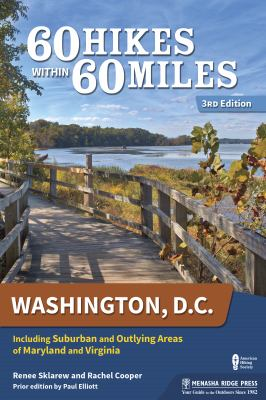 60 hikes within 60 miles, Washington, D.C. : including suburban and outlying areas of Maryland and Virginia