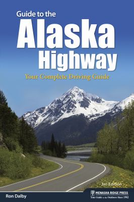 Guide to the Alaska Highway : your complete driving guide