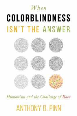 When colorblindness isn't the answer : humanism and the challenge of race