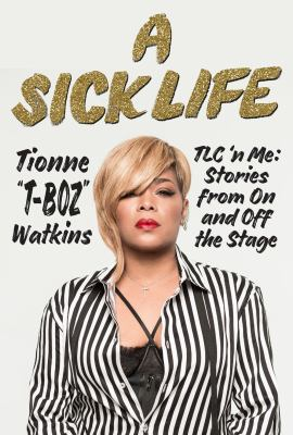 A sick life : TLC 'n me : stories from on and off the stage
