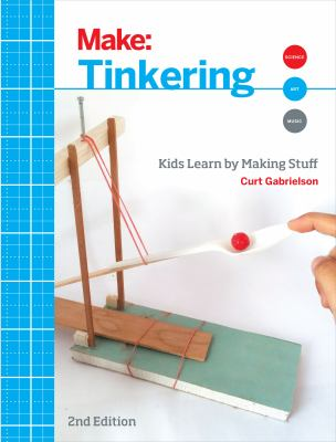 Make : tinkering: kids learn by making stuff