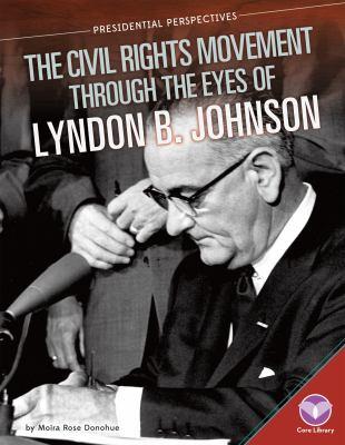 The civil rights movement through the eyes of Lyndon B. Johnson