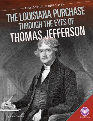 The Louisiana Purchase through the eyes of Thomas Jefferson