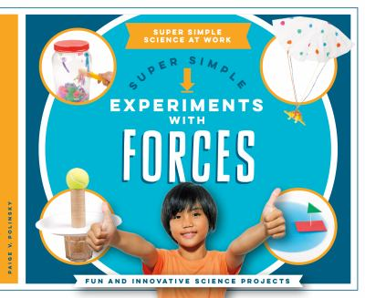 Super simple experiments with forces : fun and innovative science