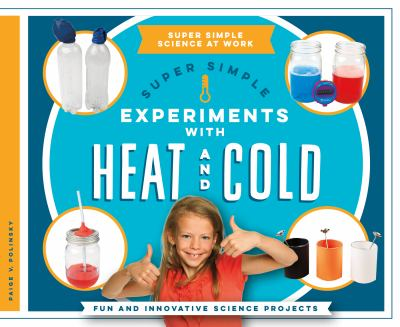 Super simple experiments with heat and cold : fun and innovative