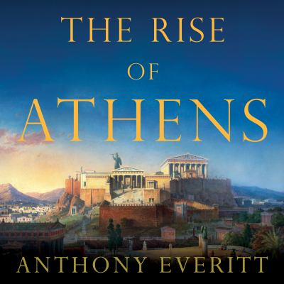 The rise of Athens the story of the world's greatest civilization