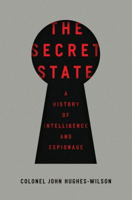 The secret state : a history of intelligence and espionage