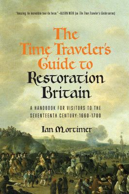 The time traveler's guide to Restoration Britain :