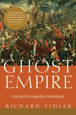 Ghost empire : a journey to the legendary Constantinople