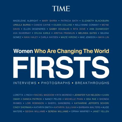 Firsts : women who are changing the world : interviews, photographs, breakthroughs