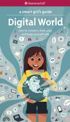 A smart girl's guide : digital world : how to connect, share, play, and keep yourself safe