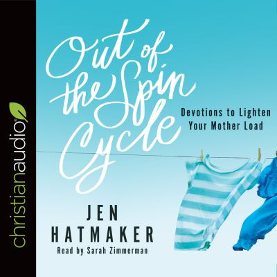 Out of the spin cycle : devotions to lighten your mother load
