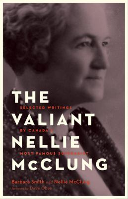The Valiant Nellie Mcclung : Collected Columns by Canada's Most Famous Suffragist
