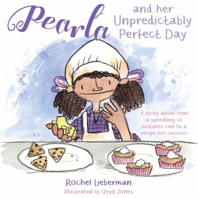 Pearla and her unpredictably perfect day : a story about how a sprinkling of mistakes can be a recipe for success