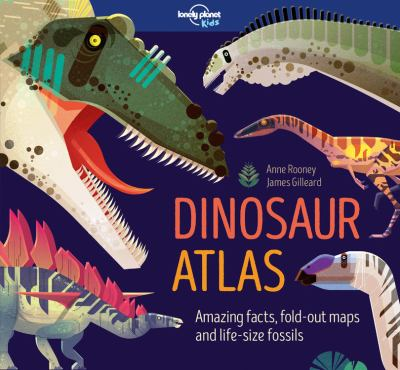 Dinosaur atlas : amazing facts, fold-out maps and life-size fossils