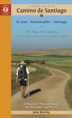 A pilgrim's guide to the Camino de Santiago : St. Jean - Roncesvalles - Santiago : the Way of St. James : the ancient pilgrim path also known as Camino Francés