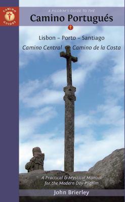 A pilgrim's guide to the Camino Portugués : Lisbon, Porto, Santiago : Camino Central, Camino De La Costa