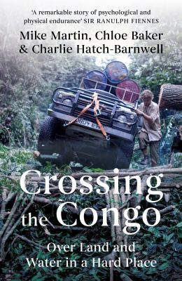 Crossing the Congo : over land and water in a hard place