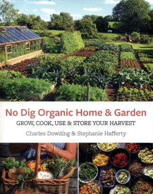 No dig organic home & garden : grow, cook, use & store your harvest