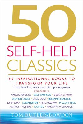 50 self-help classics : 50 inspirational books to transform your life, from timeless sages to contemporary gurus