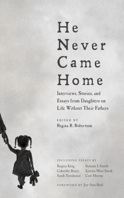 He never came home : interviews, stories, and essays from daughters on life without their fathers