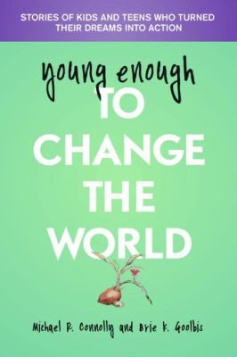 Young enough to change the world :